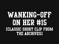 Wanking-off on Her #15 (Classic tweak unimaginative from the Archives) Thumb